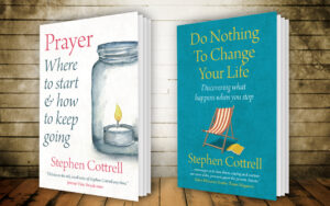 Covers of Prayer; Where to start and how to keep going and Don Nothing to Change your life both by Stephen Cottrell